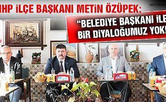 MHP'Lİ Özüpek : '' Mhp fikriyat olarak her zaman iktidardır. Kimse yok sayamaz''